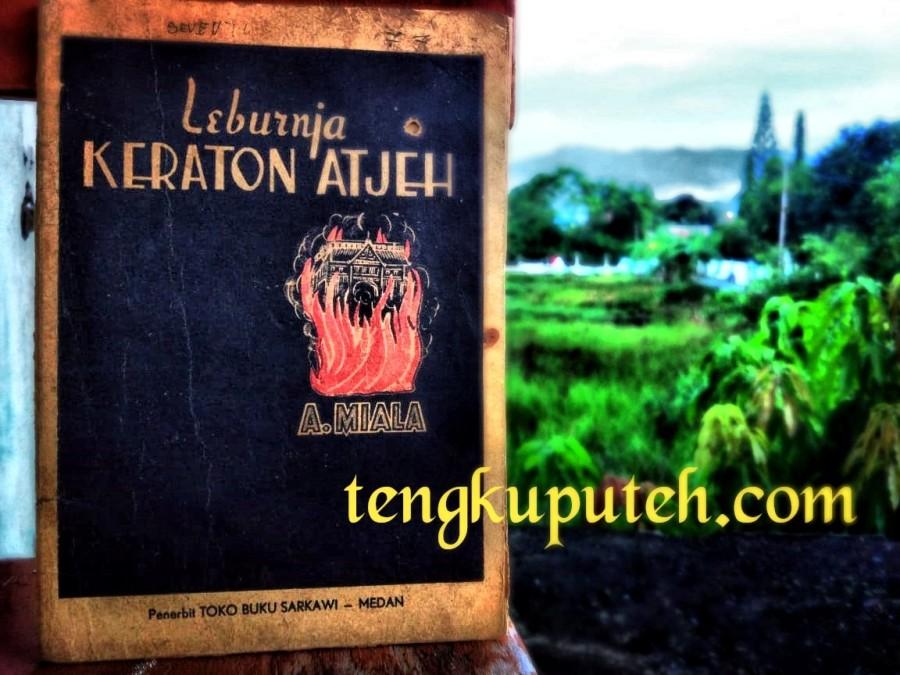 LEBURJA KERATON ATJEH; oleh A. MIALA (nama samaran dari A.G. MUTYARA); Cetakan Pertama; Penerbit Toko Buku Syarkawi; Kota Medan; Tahun 1949.